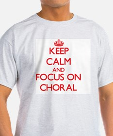 Keep Calm and focus on Choral T-Shirt