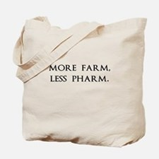 More Farm, Less Pharm Tote Bag