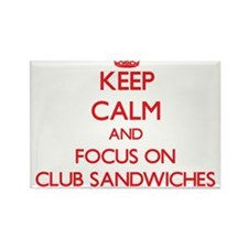 Keep Calm and focus on Club Sandwiches Magnets