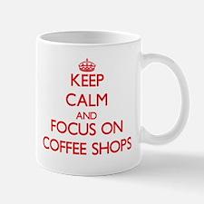 Keep Calm and focus on Coffee Shops Mugs