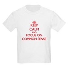 Keep Calm and focus on Common Sense T-Shirt