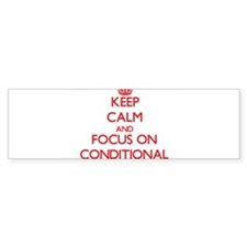 Keep Calm and focus on Conditional Bumper Bumper Sticker
