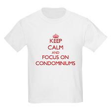 Keep Calm and focus on Condominiums T-Shirt