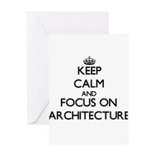 Keep calm and focus on Architecture Greeting Cards