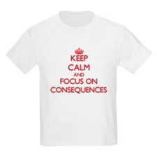 Keep Calm and focus on Consequences T-Shirt