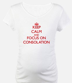 Keep Calm and focus on Consolation Shirt