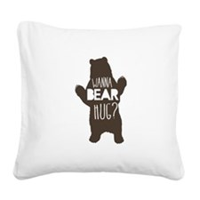 Wanna Bear Hug? Square Canvas Pillow
