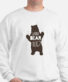 Wanna Bear Hug? Sweatshirt