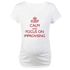 Keep Calm and focus on Improvising Shirt