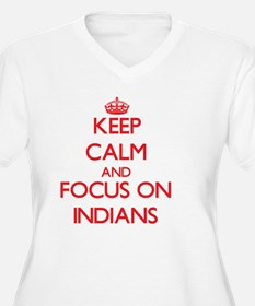 Keep Calm and focus on Indians Plus Size T-Shirt