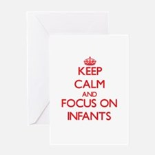 Keep Calm and focus on Infants Greeting Cards