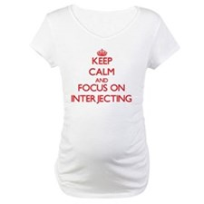 Keep Calm and focus on Interjecting Shirt