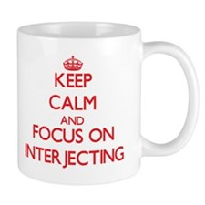 Keep Calm and focus on Interjecting Mugs