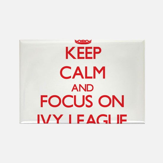 Keep Calm and focus on Ivy League Magnets