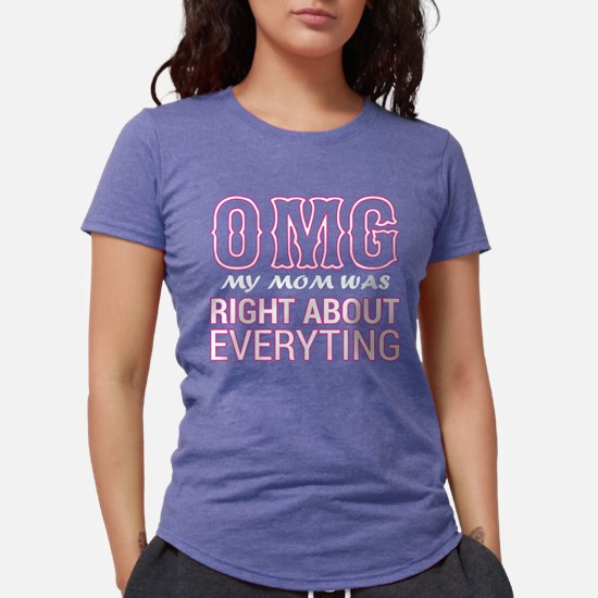 OMG My Mom Was Right About Everything T-Shirt
