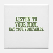 Listen to your mom, eat your  Tile Coaster