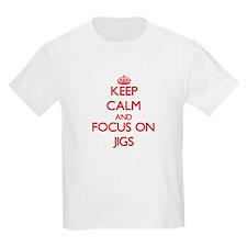 Keep Calm and focus on Jigs T-Shirt