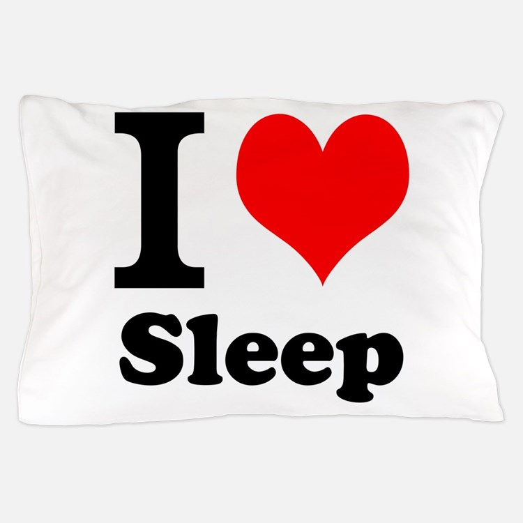I Love Sleep Pillow Case