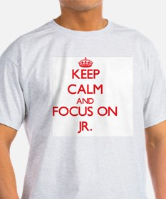 Keep Calm and focus on Jr. T-Shirt