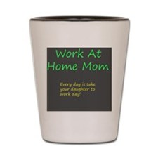 Work at home mom Shot Glass