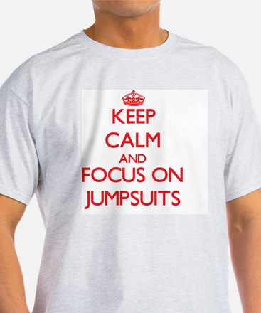 Keep Calm and focus on Jumpsuits T-Shirt