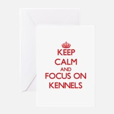 Keep Calm and focus on Kennels Greeting Cards