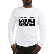 Not Into Labels Unless Designe Long Sleeve T-Shirt