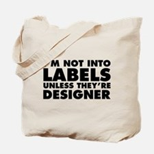 Not Into Labels Unless Designer Tote Bag