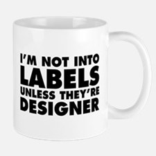 Not Into Labels Unless Designer Mug