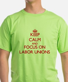 Keep Calm and focus on Labor Unions T-Shirt
