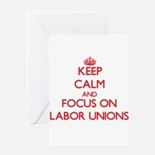 Keep Calm and focus on Labor Unions Greeting Cards