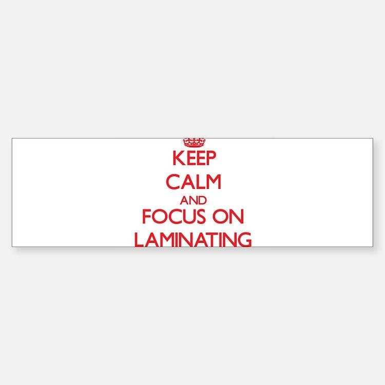 Keep Calm and focus on Laminating Bumper Bumper Bumper Sticker