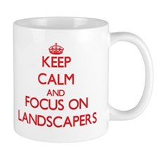 Keep Calm and focus on Landscapers Mugs