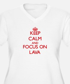 Keep Calm and focus on Lava Plus Size T-Shirt