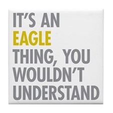 Its An Eagle Thing Tile Coaster