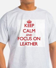 Keep Calm and focus on Leather T-Shirt
