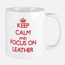 Keep Calm and focus on Leather Mugs