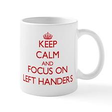 Keep Calm and focus on Left Handers Mugs