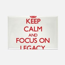 Keep Calm and focus on Legacy Magnets