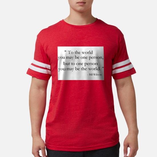 To the world you may be... T-Shirt