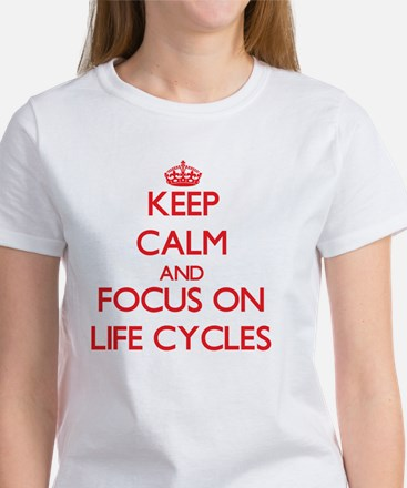 Keep Calm and focus on Life Cycles T-Shirt
