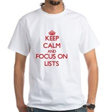 Keep Calm and focus on Lists T-Shirt
