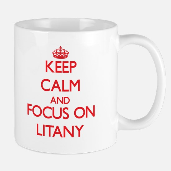 Keep Calm and focus on Litany Mugs
