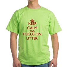Keep Calm and focus on Litter T-Shirt
