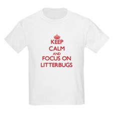 Keep Calm and focus on Litterbugs T-Shirt