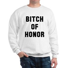 Bitch of Honor Sweatshirt