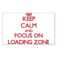 Keep Calm and focus on Loading Zone Decal