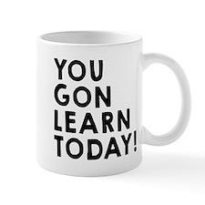 You gon learn today Mug