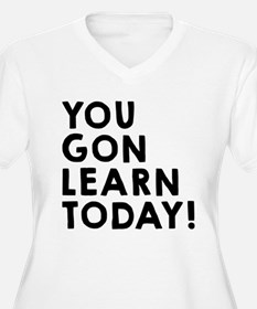 You gon learn tod T-Shirt