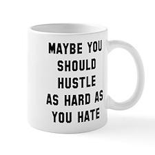 Hustle hard as you hate Mug